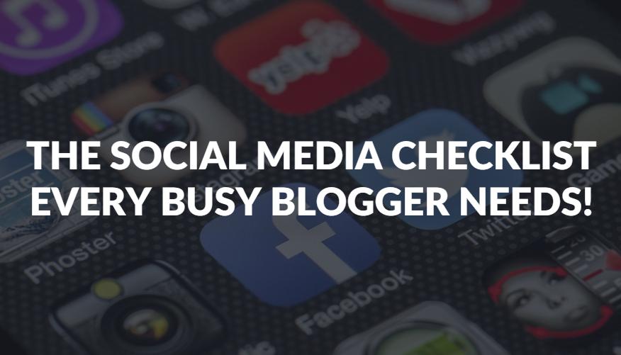The Social Media Checklist Every Busy Blogger Needs!